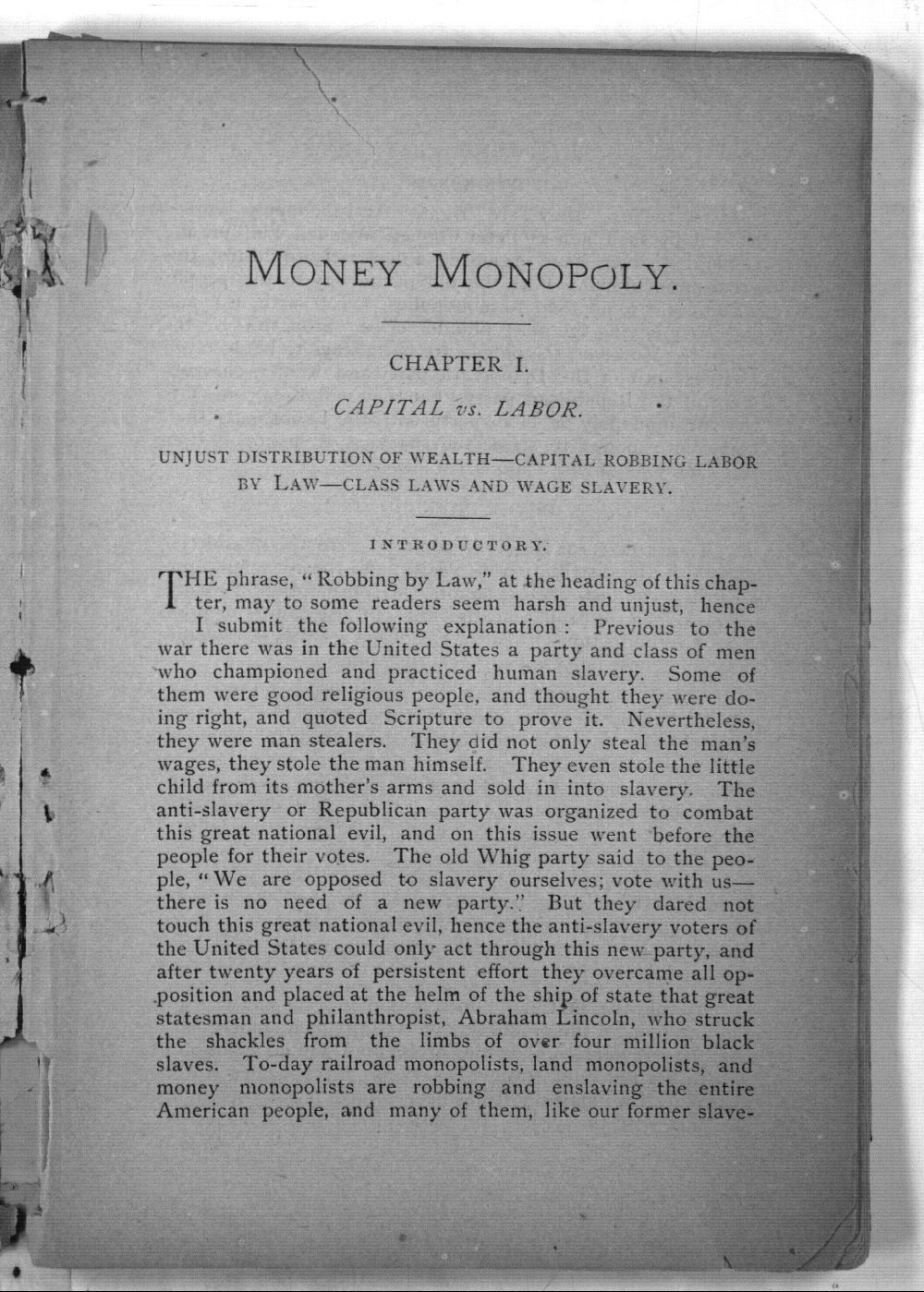The money monopoly.  Scarce and dear money (hard money) making cheap labor, or wage slavery, falling prices business paralysis, and enforced idleness. - 3