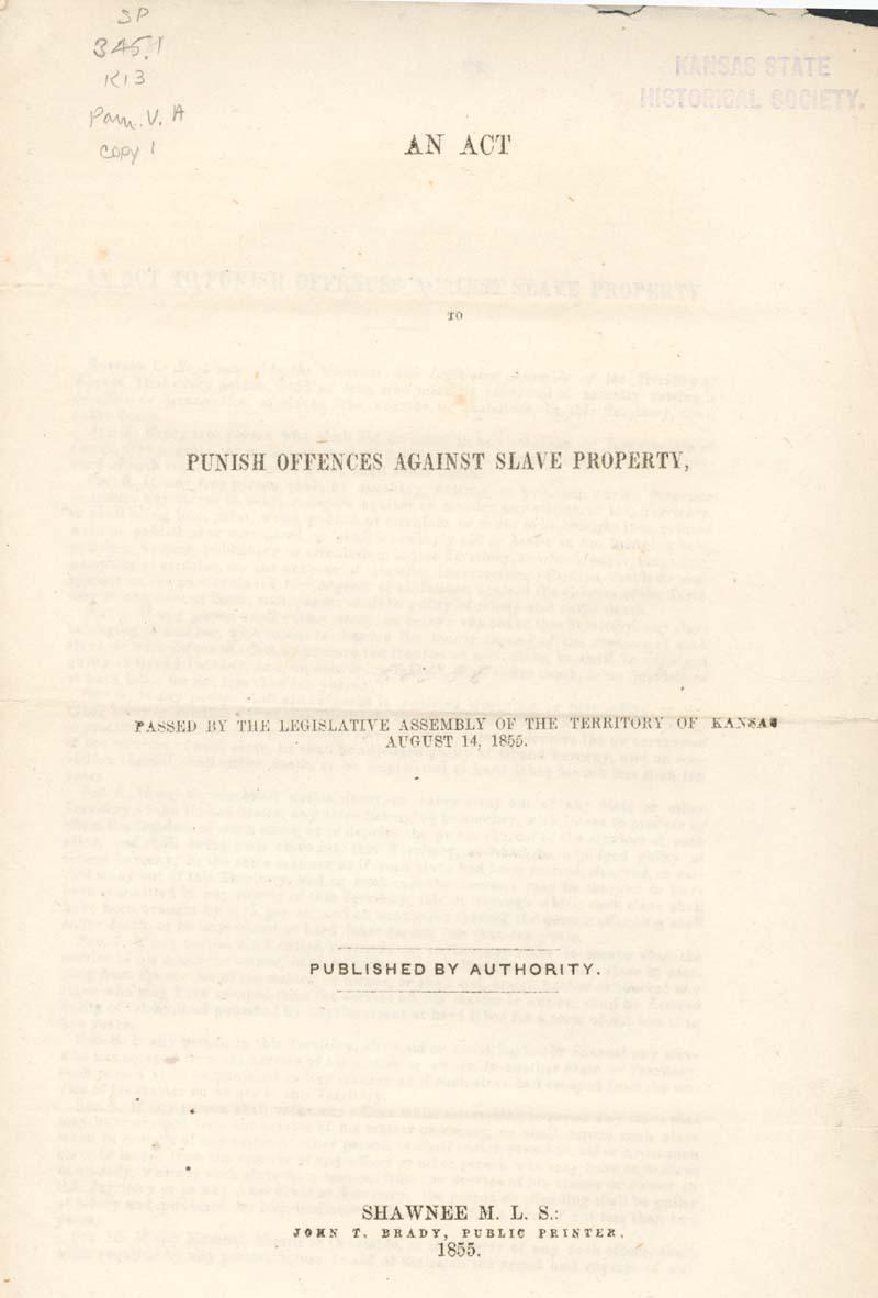 Kansas Legislature : An Act to Punish Offences Against Slave Property, 1855 - p. 1