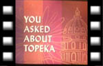 You asked about Topeka