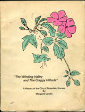 """The Winding Valley and the Craggy Hillside"": A History of the City of Rosedale, Kansas"