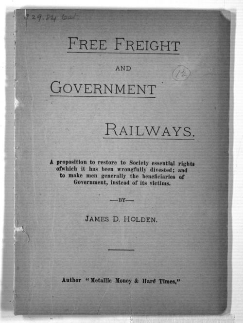 Free Freight and Government Railways. A proposition to restore to Society essential rights of which it has been wrongfully divested; and to make men generally the beneficiaries of Government, instead of its victims. - Page