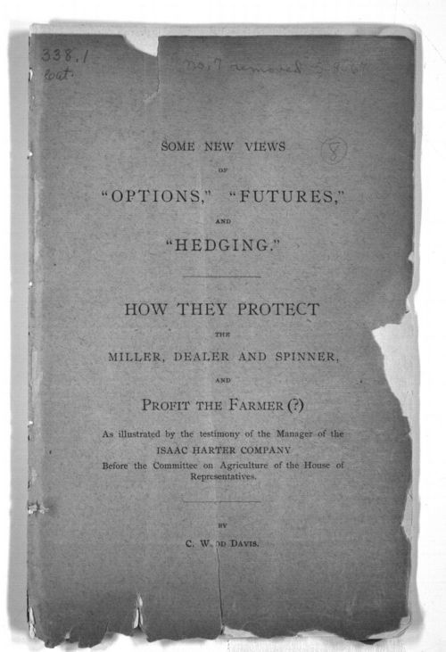 "Some New Views of ""Options,"" ""Futures,"" and ""Hedging."" How They Protect the Miller, Dealer and Spinner, and Profit the Farmer(?) - Page"