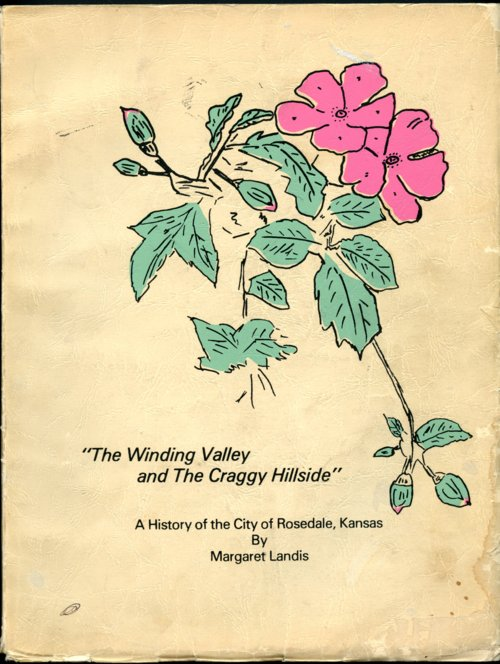 """The Winding Valley and the Craggy Hillside"": A History of the City of Rosedale, Kansas - Page"